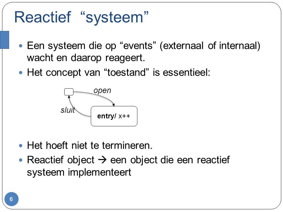 """Reactief """"systeem"""" Een systeem die op """"events"""" (externaal of internaal) wacht en daarop reageert. Het concept van """"toestand"""" is essentieel: Het hoeft"""