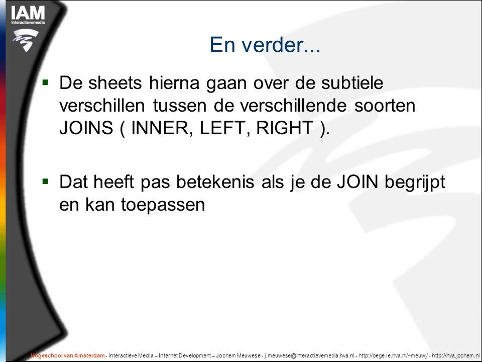 Hogeschool van Amsterdam - Interactieve Media – Internet Development – Jochem Meuwese - j.meuwese@interactievemedia.hva.nl - http://oege.ie.hva.nl/~meuwj/ - http://hva.jochem.nl En verder...