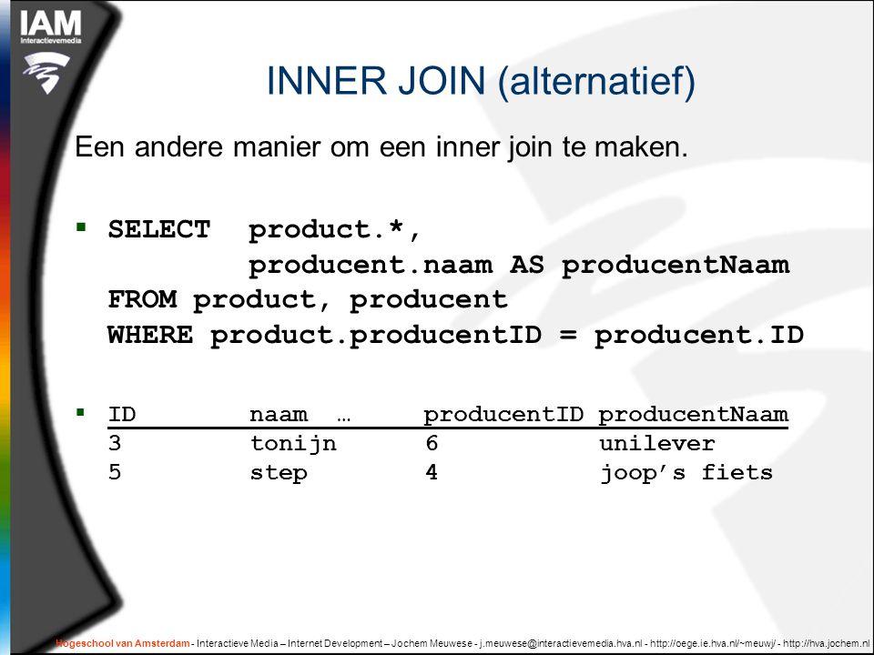 Hogeschool van Amsterdam - Interactieve Media – Internet Development – Jochem Meuwese - j.meuwese@interactievemedia.hva.nl - http://oege.ie.hva.nl/~meuwj/ - http://hva.jochem.nl INNER JOIN (alternatief) Een andere manier om een inner join te maken.