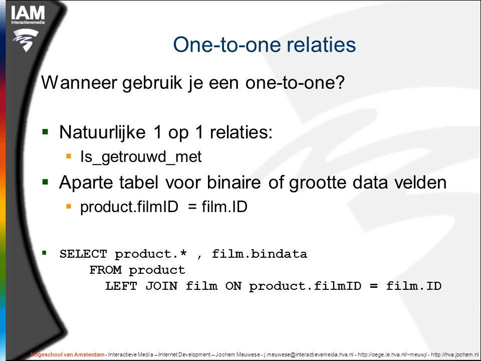 Hogeschool van Amsterdam - Interactieve Media – Internet Development – Jochem Meuwese - j.meuwese@interactievemedia.hva.nl - http://oege.ie.hva.nl/~meuwj/ - http://hva.jochem.nl One-to-one relaties Wanneer gebruik je een one-to-one.