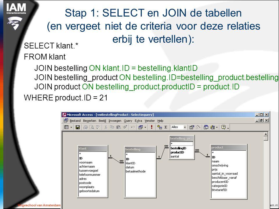 Hogeschool van Amsterdam - Interactieve Media – Internet Development – Jochem Meuwese - j.meuwese@interactievemedia.hva.nl - http://oege.ie.hva.nl/~meuwj/ - http://hva.jochem.nl Stap 1: SELECT en JOIN de tabellen (en vergeet niet de criteria voor deze relaties erbij te vertellen): SELECT klant.* FROM klant JOIN bestelling ON klant.ID = bestelling.klantID JOIN bestelling_product ON bestelling.ID=bestelling_product.bestellingID JOIN product ON bestelling_product.productID = product.ID WHERE product.ID = 21