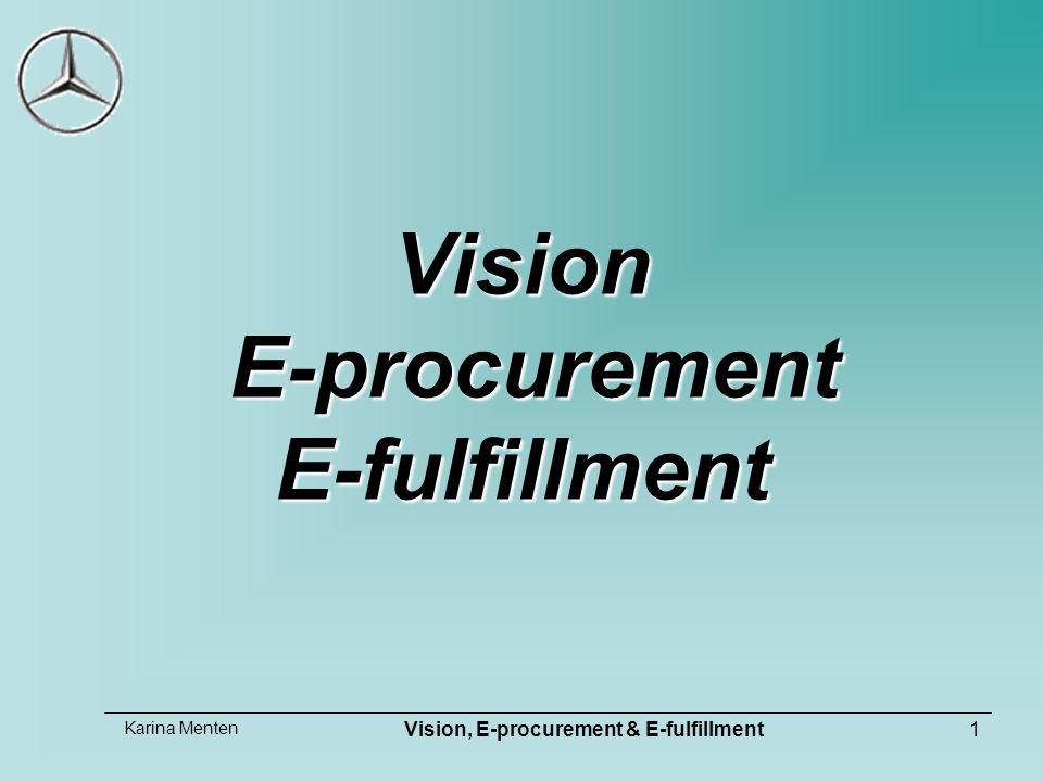 Karina Menten Vision, E-procurement & E-fulfillment1 Vision E-procurement E-fulfillment
