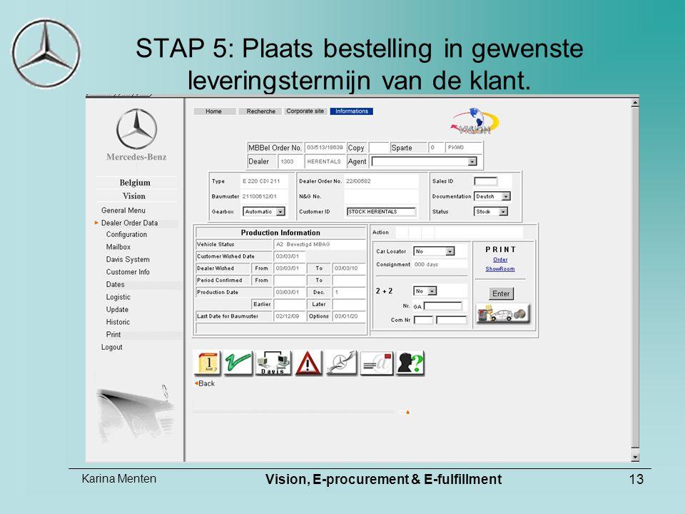 Karina Menten Vision, E-procurement & E-fulfillment13 STAP 5: Plaats bestelling in gewenste leveringstermijn van de klant.