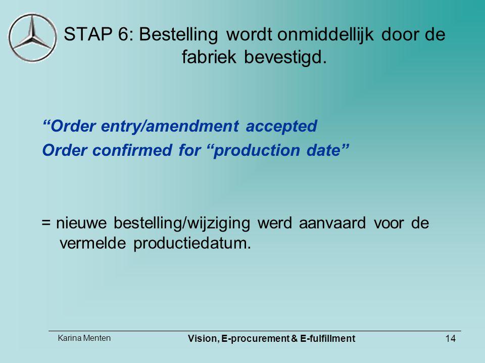 "Karina Menten Vision, E-procurement & E-fulfillment14 STAP 6: Bestelling wordt onmiddellijk door de fabriek bevestigd. ""Order entry/amendment accepted"