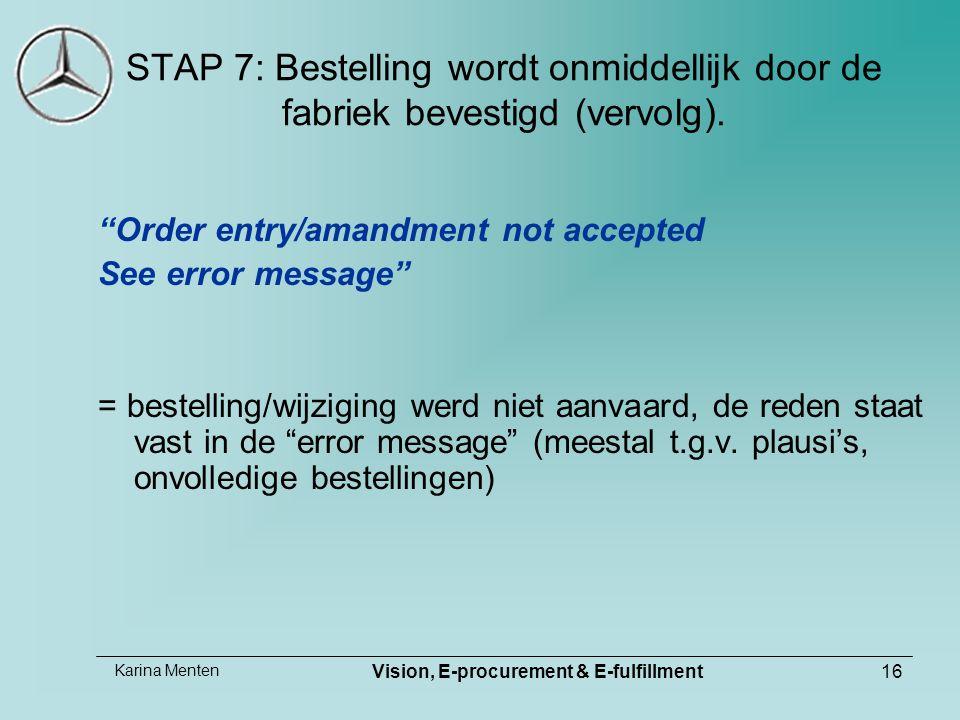 "Karina Menten Vision, E-procurement & E-fulfillment16 STAP 7: Bestelling wordt onmiddellijk door de fabriek bevestigd (vervolg). ""Order entry/amandmen"