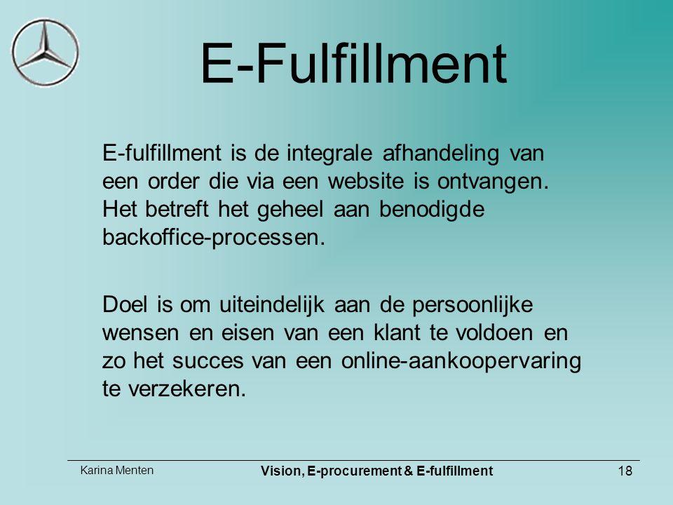 Karina Menten Vision, E-procurement & E-fulfillment18 E-Fulfillment E-fulfillment is de integrale afhandeling van een order die via een website is ontvangen.