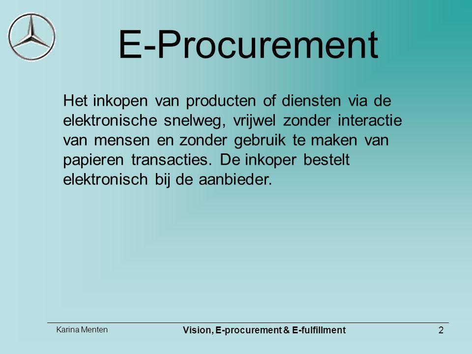 Karina Menten Vision, E-procurement & E-fulfillment2 E-Procurement Het inkopen van producten of diensten via de elektronische snelweg, vrijwel zonder interactie van mensen en zonder gebruik te maken van papieren transacties.