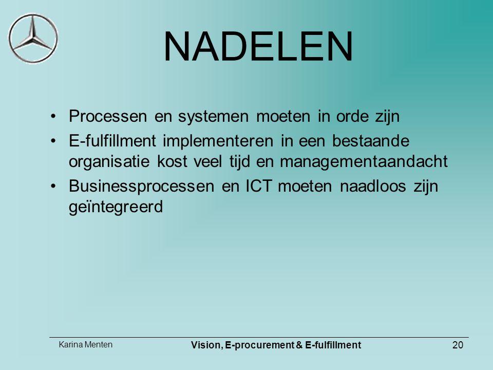 Karina Menten Vision, E-procurement & E-fulfillment20 NADELEN Processen en systemen moeten in orde zijn E-fulfillment implementeren in een bestaande organisatie kost veel tijd en managementaandacht Businessprocessen en ICT moeten naadloos zijn geïntegreerd