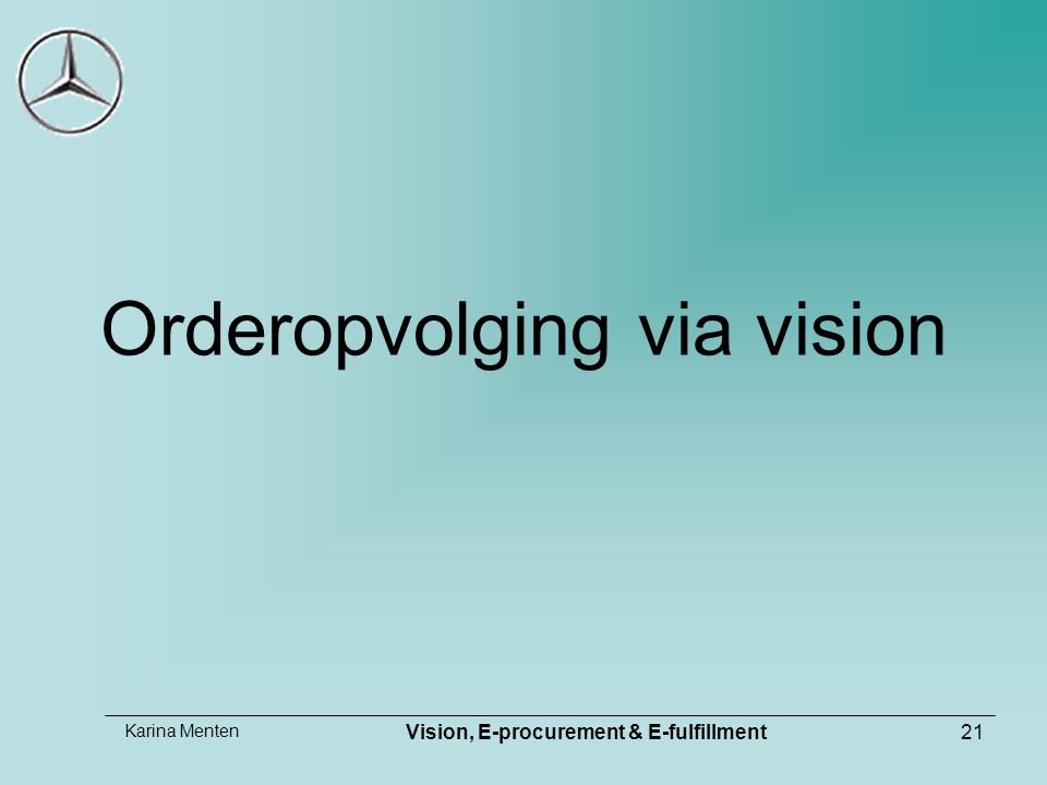 Karina Menten Vision, E-procurement & E-fulfillment21 Orderopvolging via vision