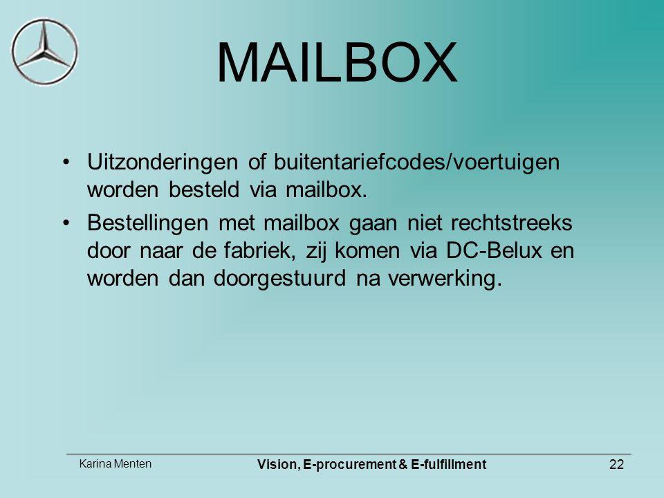 Karina Menten Vision, E-procurement & E-fulfillment22 MAILBOX Uitzonderingen of buitentariefcodes/voertuigen worden besteld via mailbox.