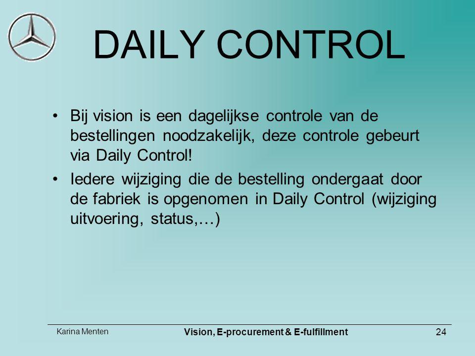Karina Menten Vision, E-procurement & E-fulfillment24 DAILY CONTROL Bij vision is een dagelijkse controle van de bestellingen noodzakelijk, deze controle gebeurt via Daily Control.