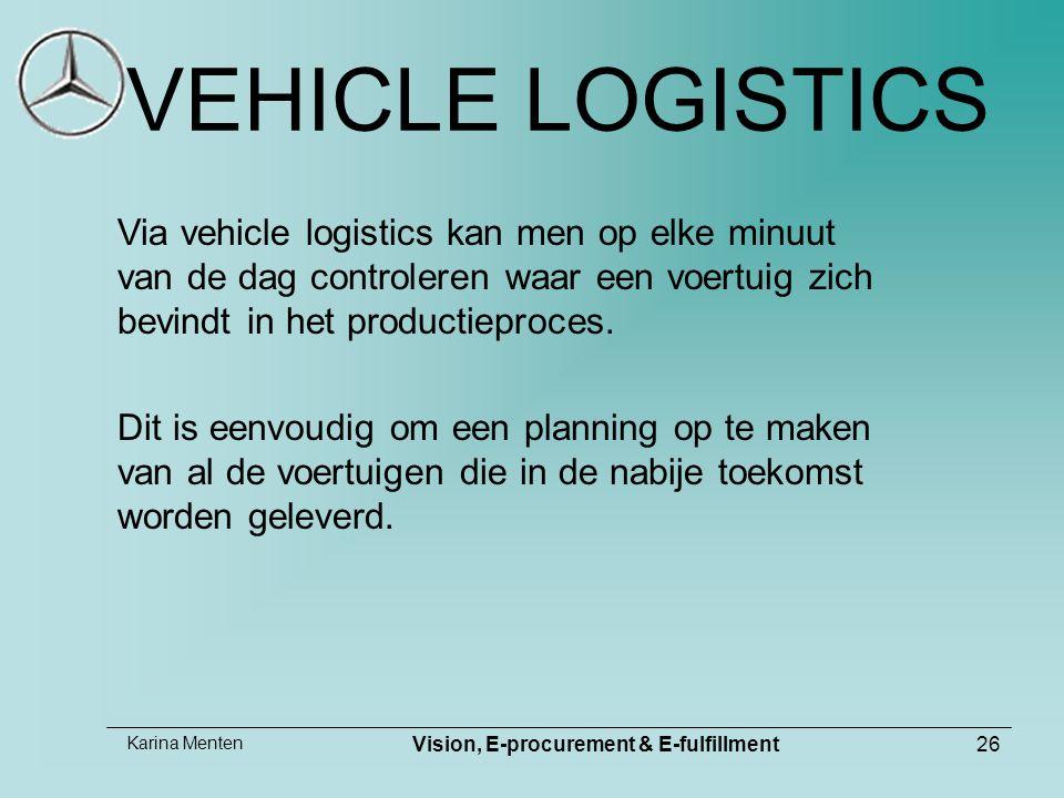 Karina Menten Vision, E-procurement & E-fulfillment26 VEHICLE LOGISTICS Via vehicle logistics kan men op elke minuut van de dag controleren waar een voertuig zich bevindt in het productieproces.