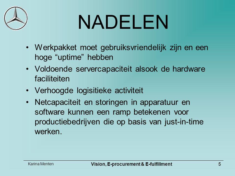 """Karina Menten Vision, E-procurement & E-fulfillment5 NADELEN Werkpakket moet gebruiksvriendelijk zijn en een hoge """"uptime"""" hebben Voldoende servercapa"""