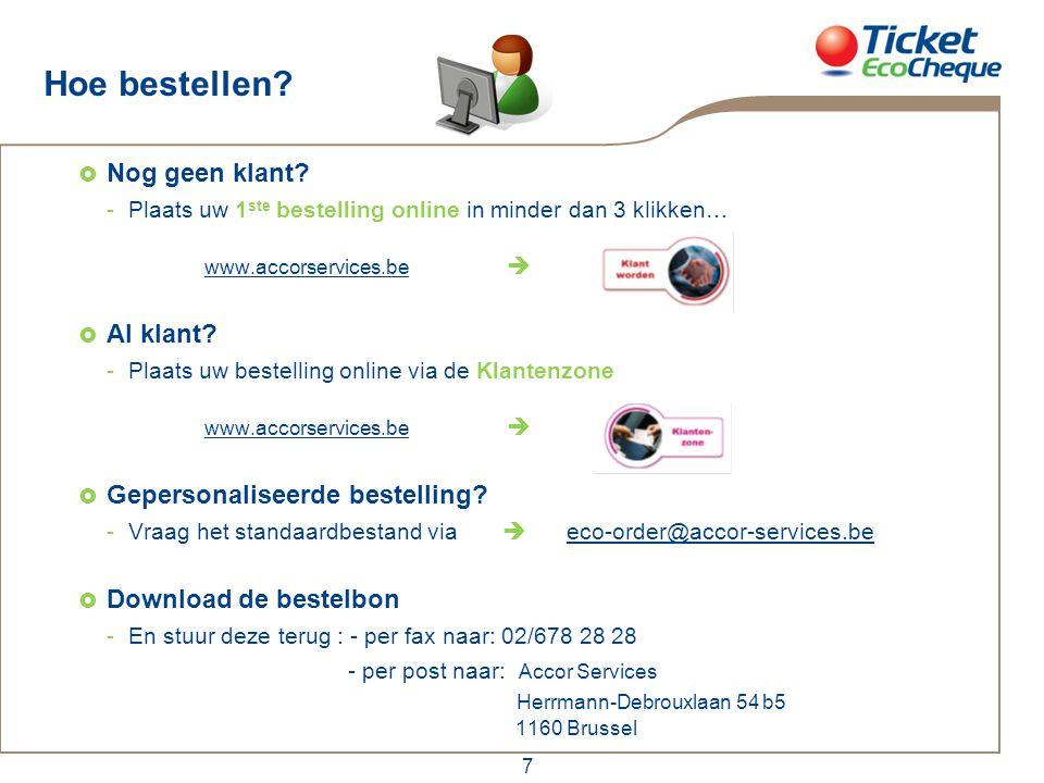 7 Hoe bestellen?  Nog geen klant? -Plaats uw 1 ste bestelling online in minder dan 3 klikken… www.accorservices.be   Al klant? -Plaats uw bestellin