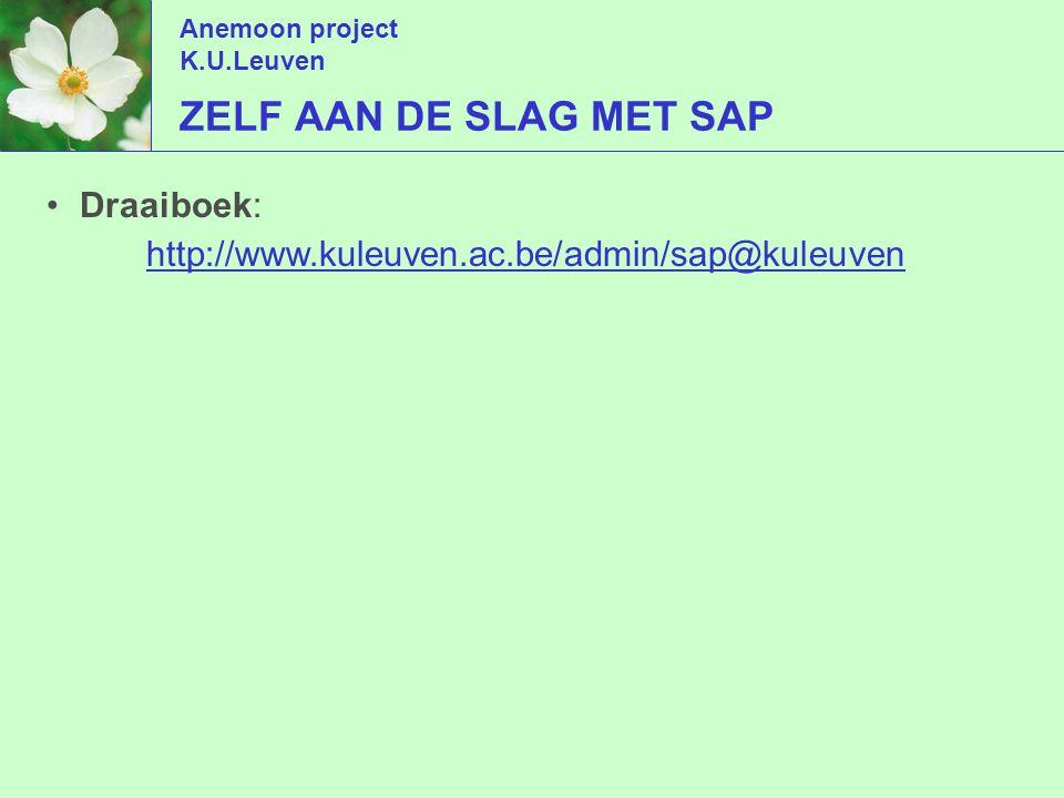 Anemoon project K.U.Leuven ZELF AAN DE SLAG MET SAP Draaiboek: http://www.kuleuven.ac.be/admin/sap@kuleuven