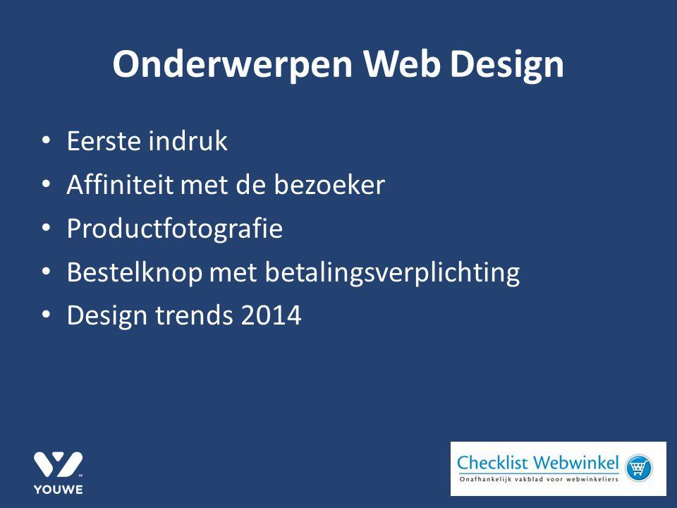 Onderwerpen Web Design Eerste indruk Affiniteit met de bezoeker Productfotografie Bestelknop met betalingsverplichting Design trends 2014
