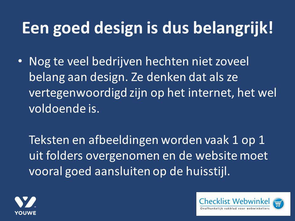 Een goed design is dus belangrijk. Nog te veel bedrijven hechten niet zoveel belang aan design.