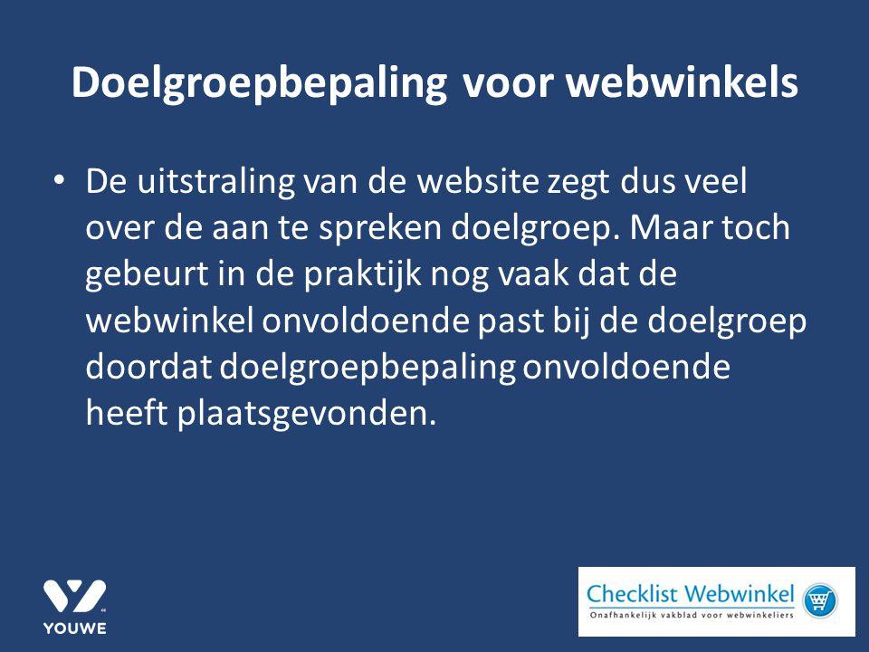 Doelgroepbepaling voor webwinkels De uitstraling van de website zegt dus veel over de aan te spreken doelgroep.