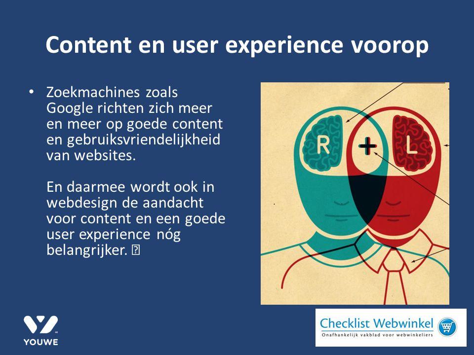 Content en user experience voorop Zoekmachines zoals Google richten zich meer en meer op goede content en gebruiksvriendelijkheid van websites.
