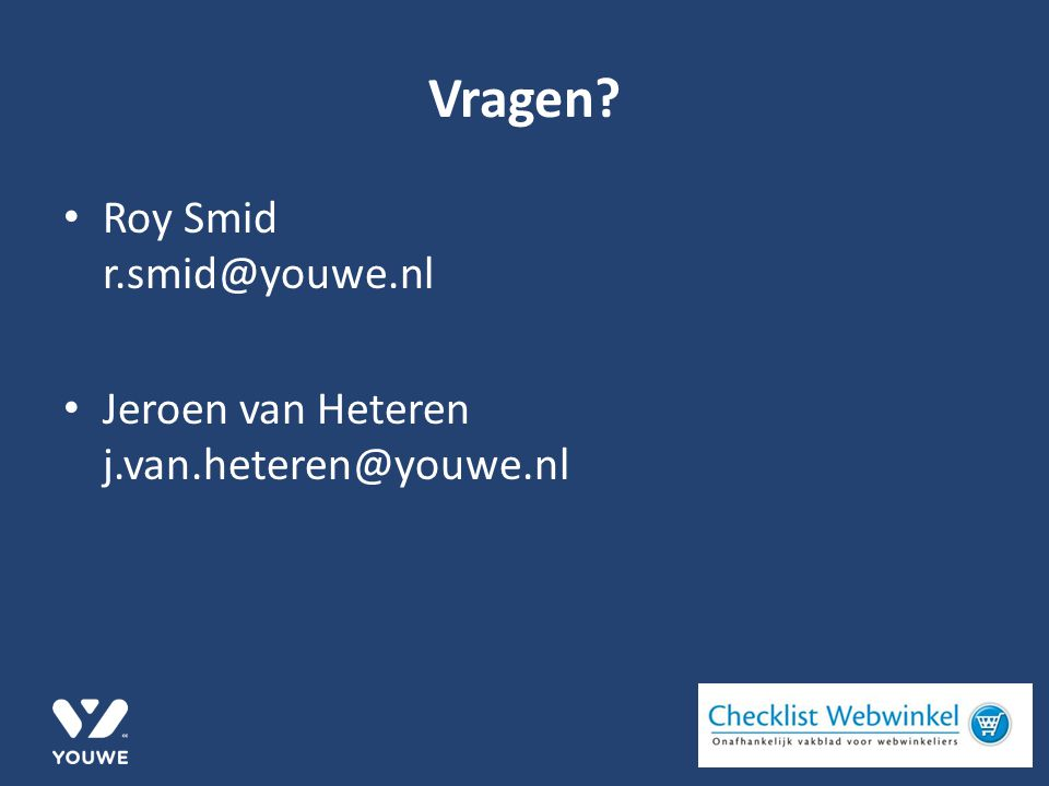 Vragen Roy Smid r.smid@youwe.nl Jeroen van Heteren j.van.heteren@youwe.nl