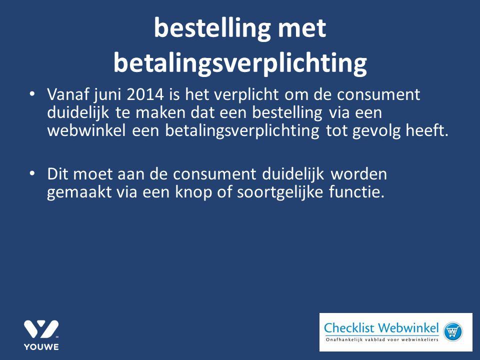 bestelling met betalingsverplichting Vanaf juni 2014 is het verplicht om de consument duidelijk te maken dat een bestelling via een webwinkel een betalingsverplichting tot gevolg heeft.