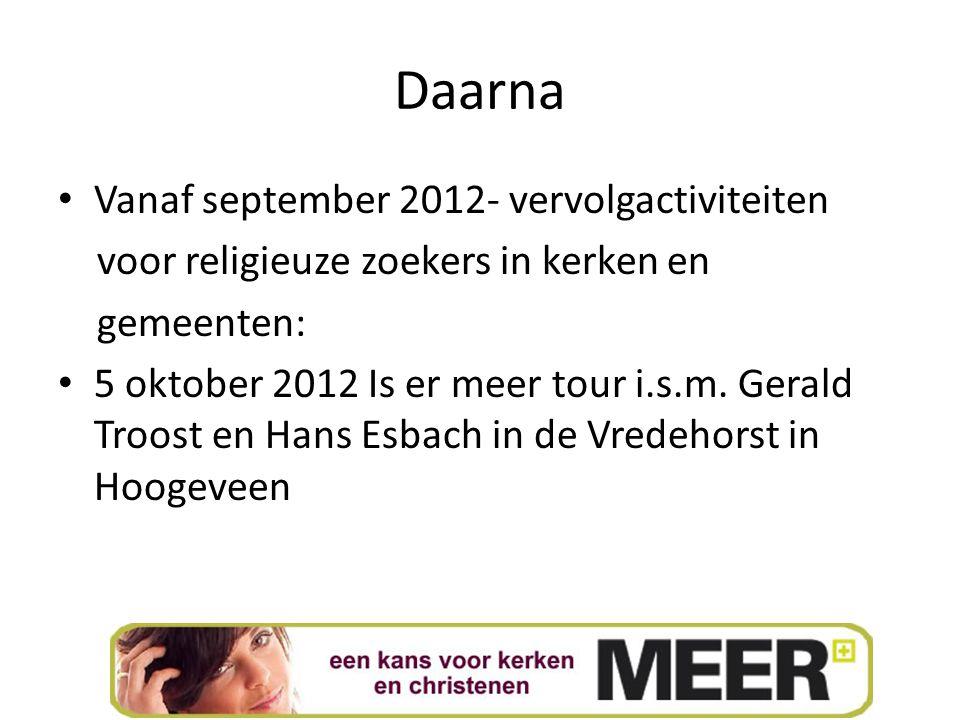 Daarna Vanaf september 2012- vervolgactiviteiten voor religieuze zoekers in kerken en gemeenten: 5 oktober 2012 Is er meer tour i.s.m. Gerald Troost e
