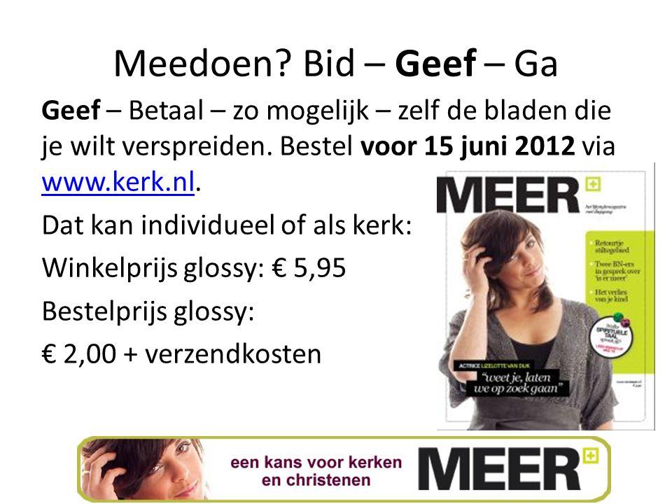 Meedoen? Bid – Geef – Ga Geef – Betaal – zo mogelijk – zelf de bladen die je wilt verspreiden. Bestel voor 15 juni 2012 via www.kerk.nl. www.kerk.nl D