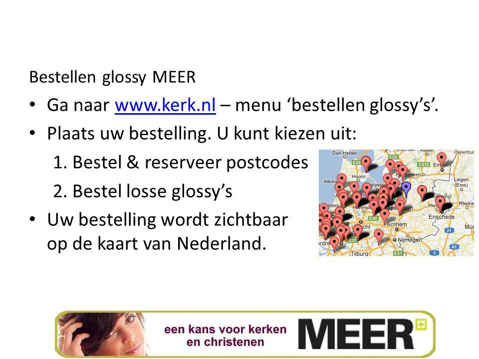Bestellen glossy MEER Ga naar www.kerk.nl – menu 'bestellen glossy's'.www.kerk.nl Plaats uw bestelling. U kunt kiezen uit: 1. Bestel & reserveer postc