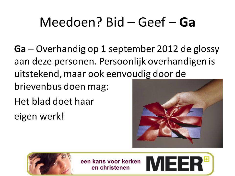Meedoen? Bid – Geef – Ga Ga – Overhandig op 1 september 2012 de glossy aan deze personen. Persoonlijk overhandigen is uitstekend, maar ook eenvoudig d