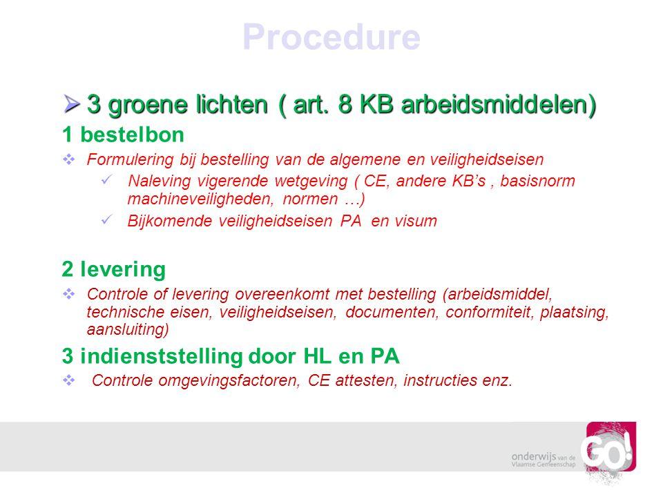 Procedure  3 groene lichten ( art. 8 KB arbeidsmiddelen) 1 bestelbon   Formulering bij bestelling van de algemene en veiligheidseisen Naleving vige