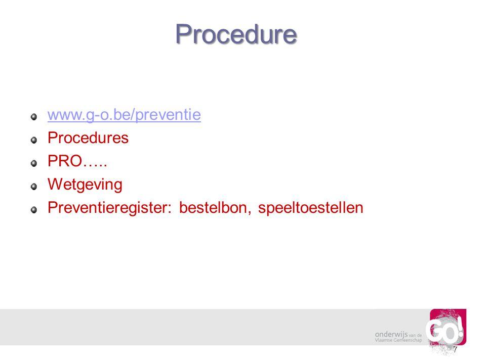 Procedure 7 www.g-o.be/preventie Procedures PRO….. Wetgeving Preventieregister: bestelbon, speeltoestellen