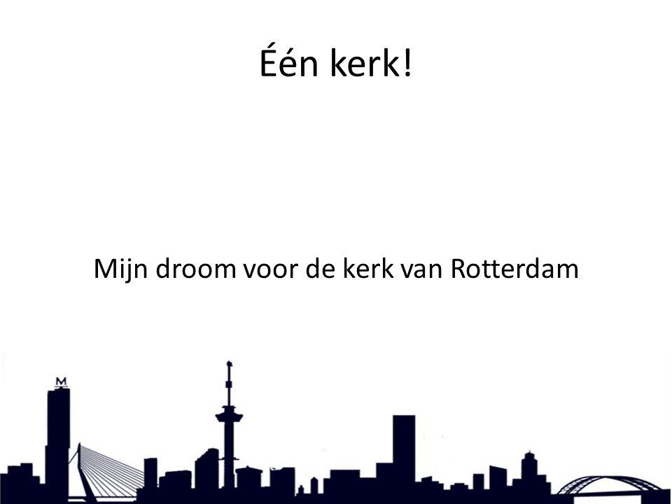 Één kerk! Mijn droom voor de kerk van Rotterdam