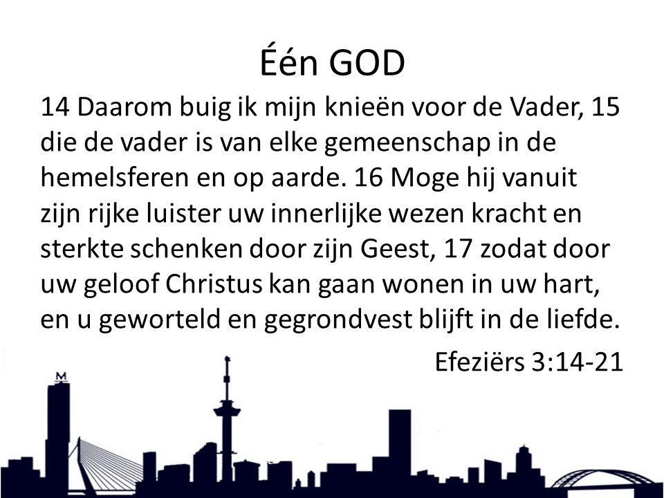 Één GOD 14 Daarom buig ik mijn knieën voor de Vader, 15 die de vader is van elke gemeenschap in de hemelsferen en op aarde.