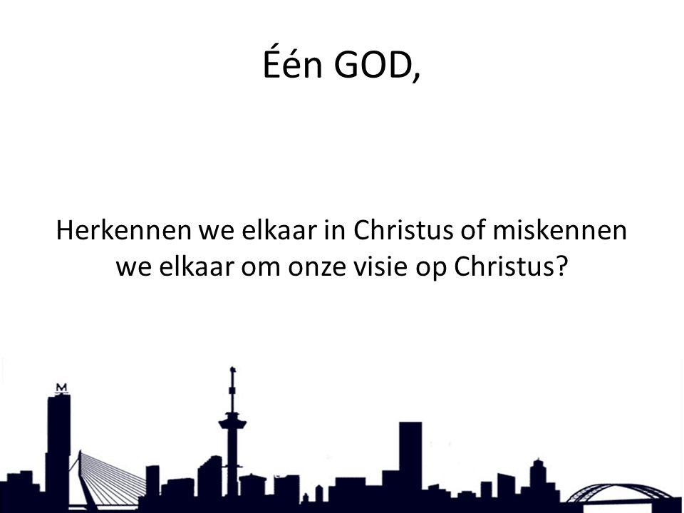 Één GOD, Herkennen we elkaar in Christus of miskennen we elkaar om onze visie op Christus?