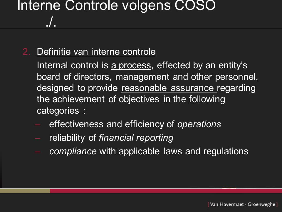 Interne Controle volgens COSO./. 2.Definitie van interne controle Internal control is a process, effected by an entity's board of directors, managemen