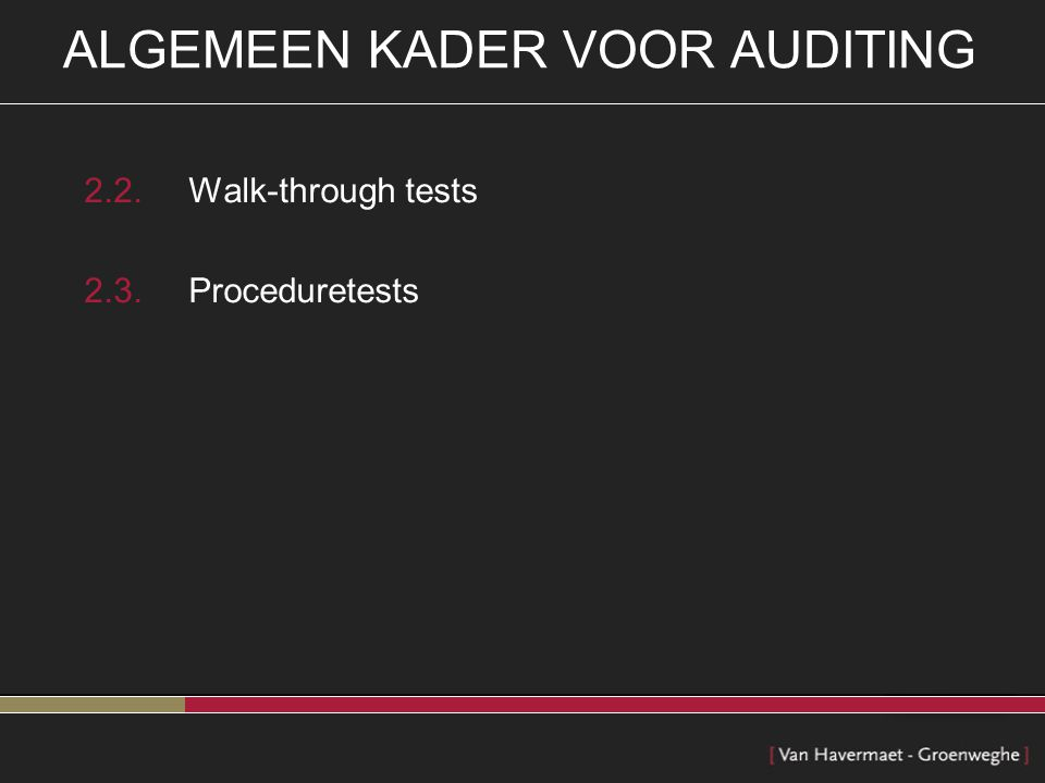 ALGEMEEN KADER VOOR AUDITING 2.2.Walk-through tests 2.3.Proceduretests