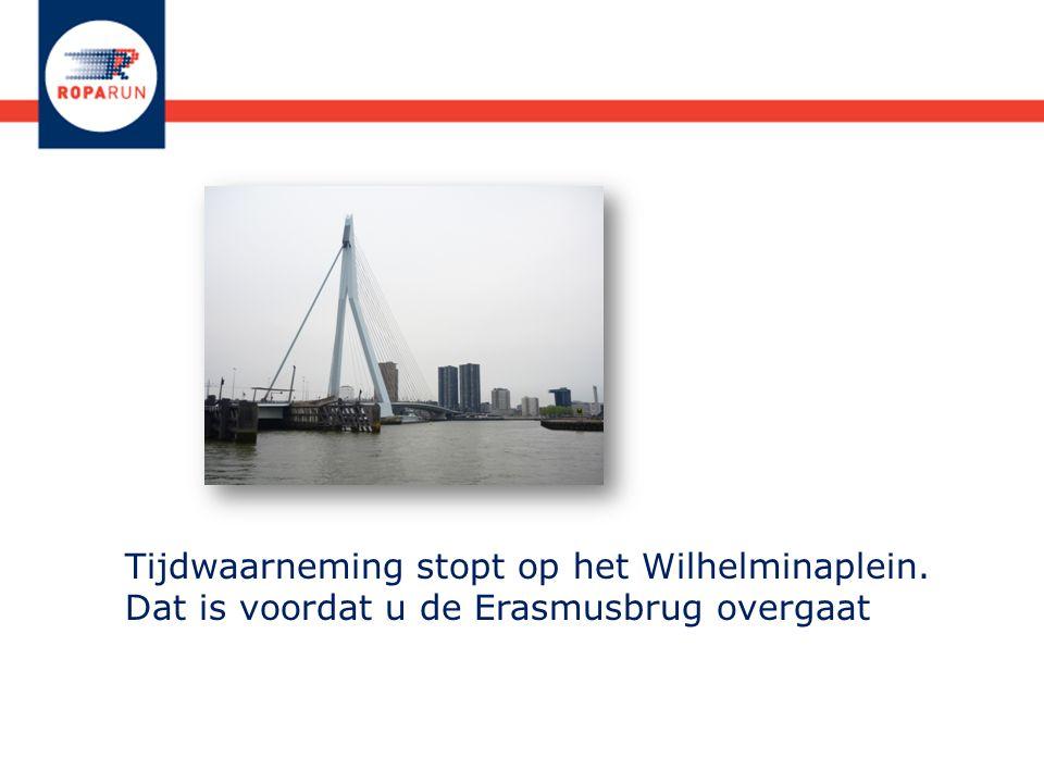 Tijdwaarneming stopt op het Wilhelminaplein. Dat is voordat u de Erasmusbrug overgaat