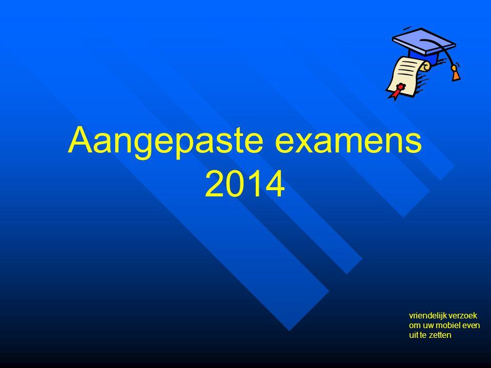Aangepaste examens 2014 vriendelijk verzoek om uw mobiel even uit te zetten