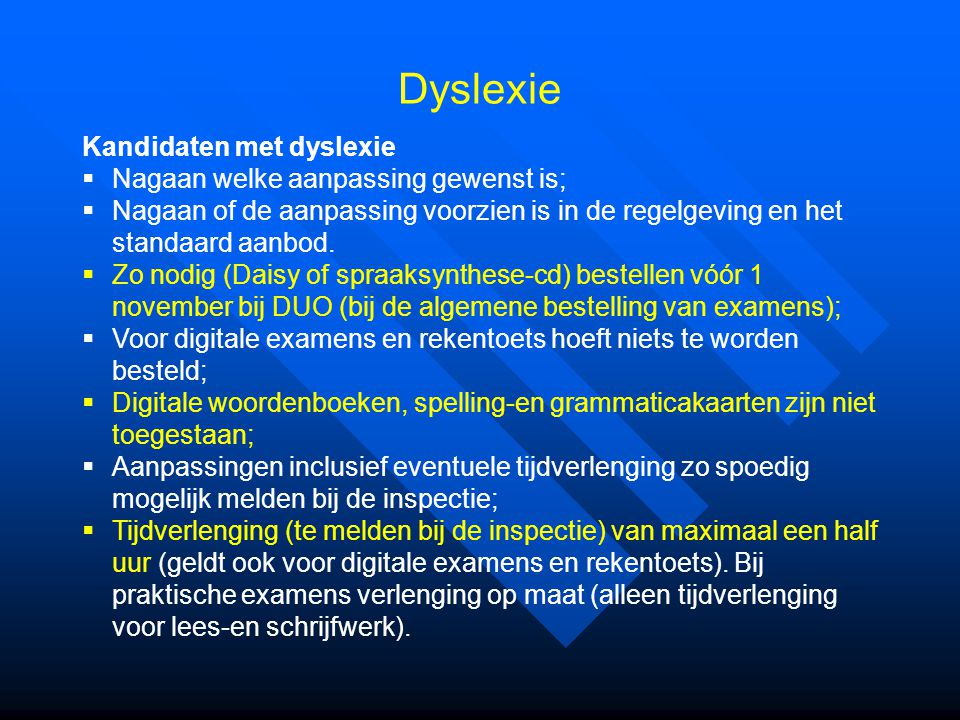 Dyslexie Kandidaten met dyslexie  Nagaan welke aanpassing gewenst is;  Nagaan of de aanpassing voorzien is in de regelgeving en het standaard aanbod