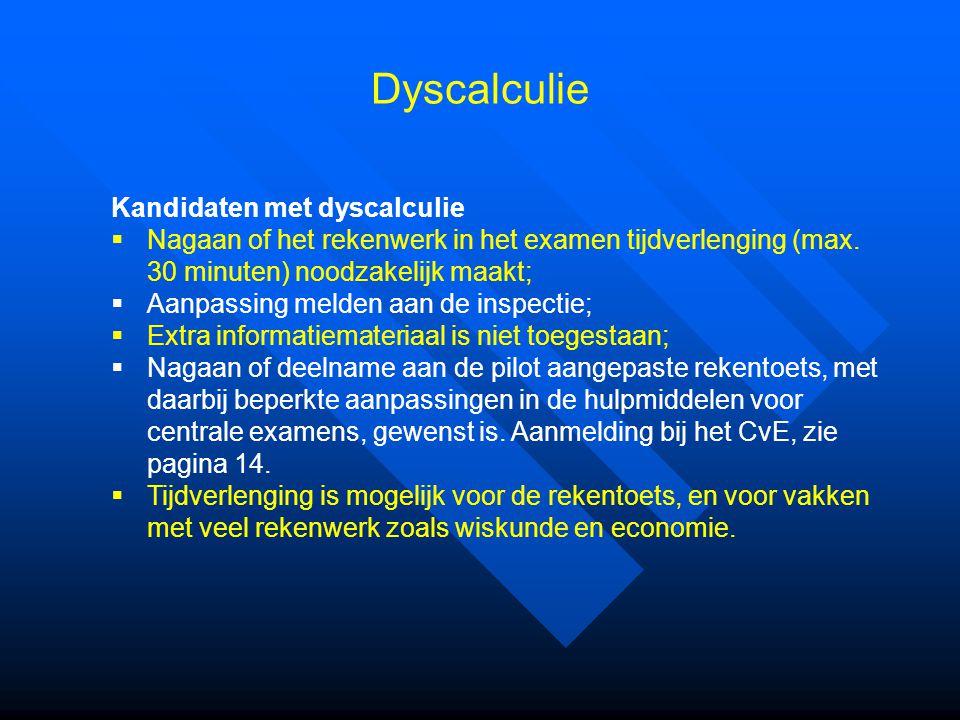 Dyscalculie Kandidaten met dyscalculie  Nagaan of het rekenwerk in het examen tijdverlenging (max. 30 minuten) noodzakelijk maakt;  Aanpassing melde