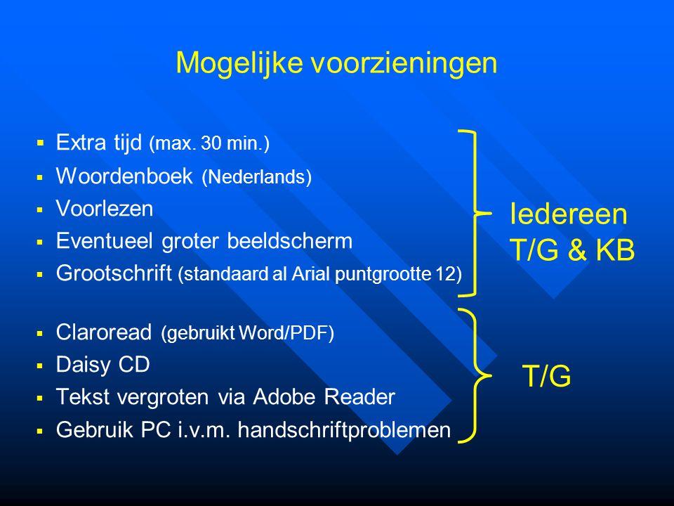  Extra tijd (max. 30 min.)  Woordenboek (Nederlands)  Voorlezen  Eventueel groter beeldscherm  Grootschrift (standaard al Arial puntgrootte 12) 
