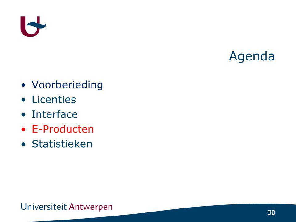 30 Agenda Voorberieding Licenties Interface E-Producten Statistieken