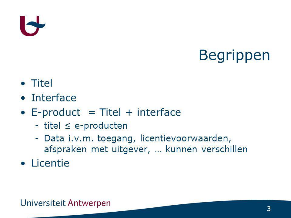24 Voorbereiding Hoe opbouw/koppeling licentie(s) en interface(s) -E-producten juiste eigenschappen overerven -aantal e-producten –> 1 interface –> = licentievoorwaarden -aantal e-producten –> 1 interface –> = en ≠ licentievoorwaarden