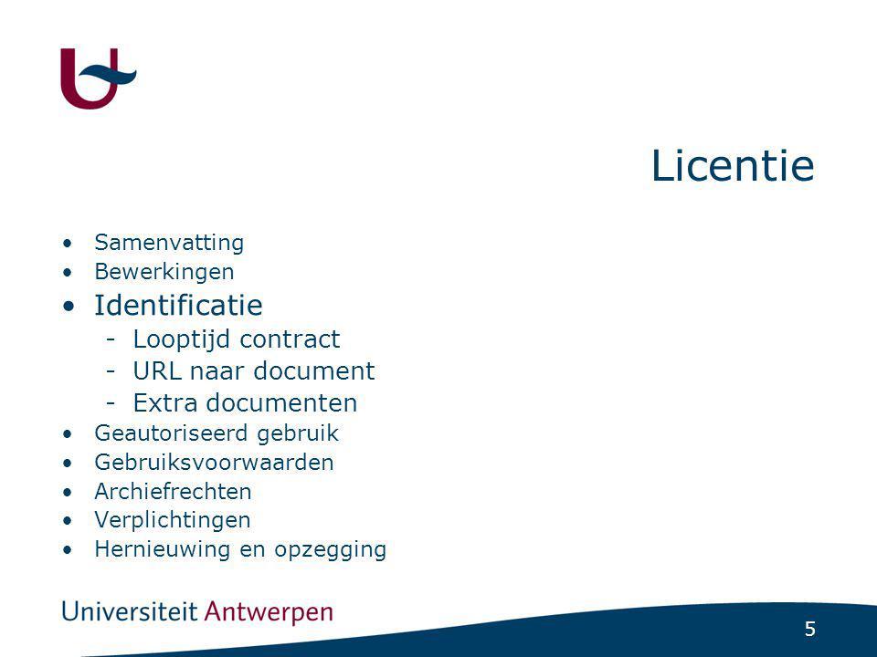 5 Licentie Samenvatting Bewerkingen Identificatie -Looptijd contract -URL naar document -Extra documenten Geautoriseerd gebruik Gebruiksvoorwaarden Archiefrechten Verplichtingen Hernieuwing en opzegging