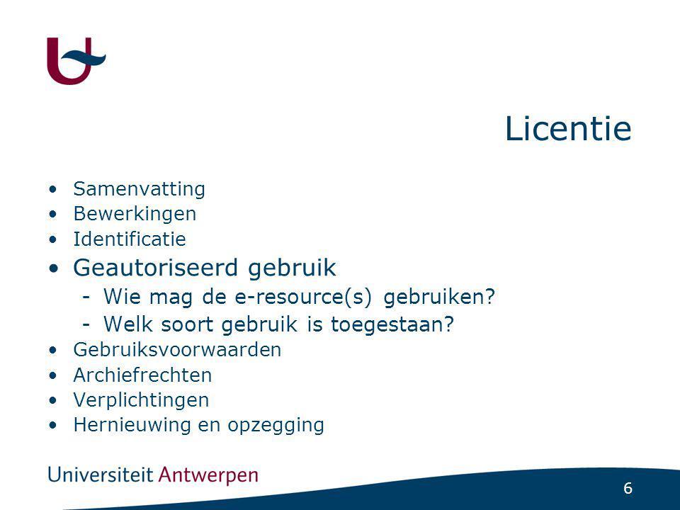 6 Licentie Samenvatting Bewerkingen Identificatie Geautoriseerd gebruik -Wie mag de e-resource(s) gebruiken.