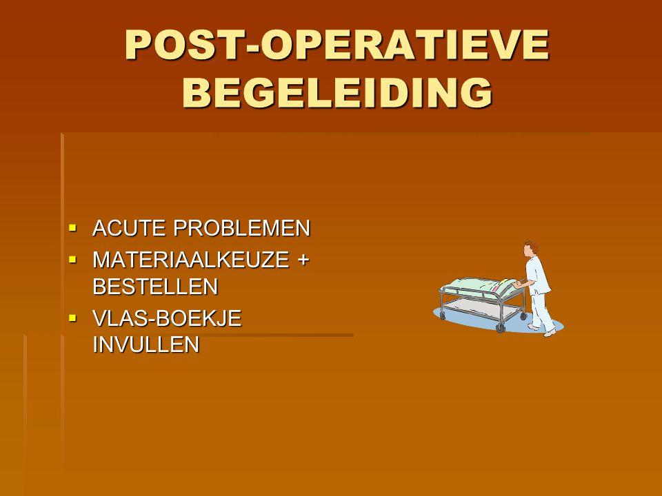 POST-OPERATIEVE BEGELEIDING  ACUTE PROBLEMEN  MATERIAALKEUZE + BESTELLEN  VLAS-BOEKJE INVULLEN
