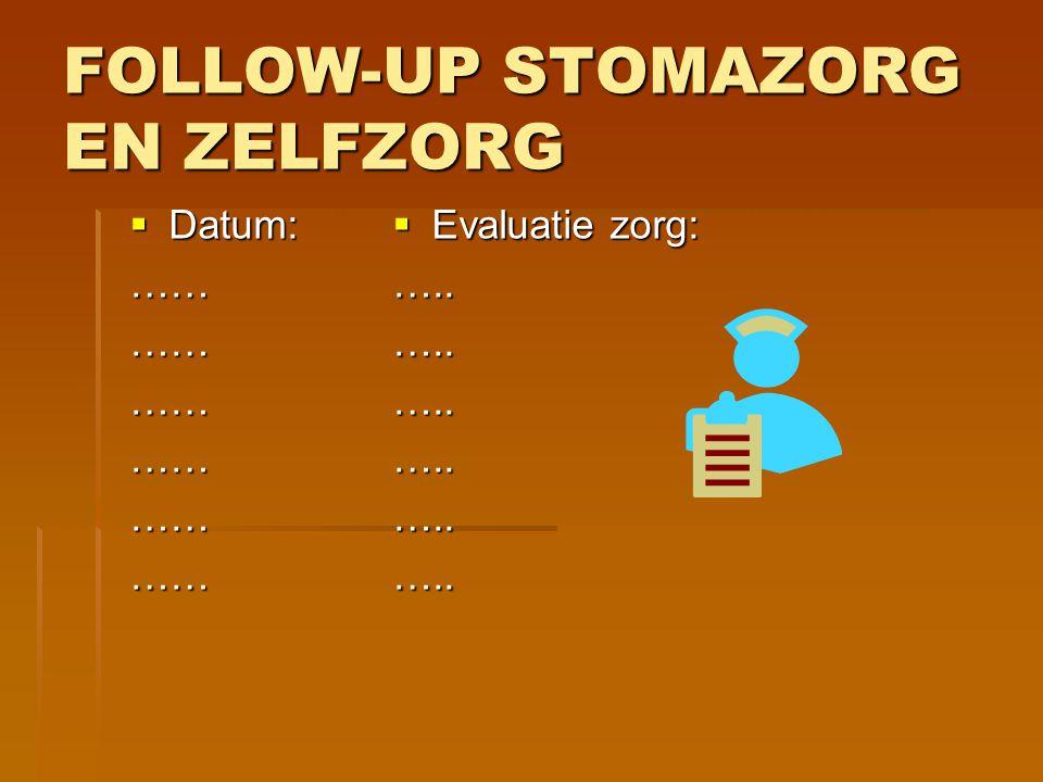 FOLLOW-UP STOMAZORG EN ZELFZORG  Datum: ………………………………  Evaluatie zorg: …..…..…..…..…..…..
