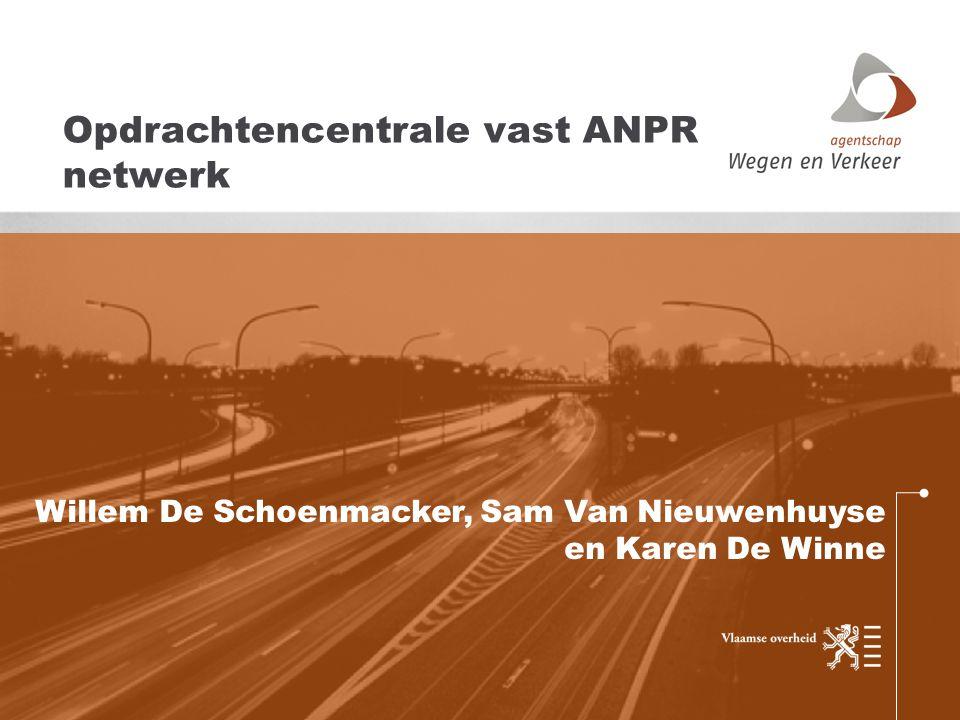 Willem De Schoenmacker, Sam Van Nieuwenhuyse en Karen De Winne Opdrachtencentrale vast ANPR netwerk