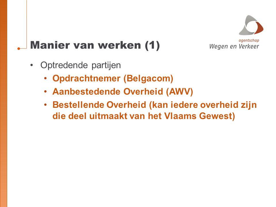 Manier van werken (1) Optredende partijen Opdrachtnemer (Belgacom) Aanbestedende Overheid (AWV) Bestellende Overheid (kan iedere overheid zijn die dee