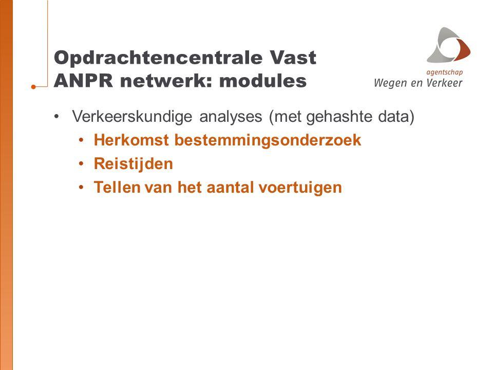 Verkeerskundige analyses (met gehashte data) Herkomst bestemmingsonderzoek Reistijden Tellen van het aantal voertuigen Opdrachtencentrale Vast ANPR ne